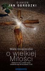 Mała książeczka o wielkiej Miłości - , Jan Ogrodzki