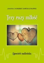 Trzy razy miłość  - Opowieść małżeńska, Joanna Dawidczyk, Norbert Dawidczyk