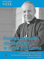 Zaangażowanie chrześcijan w życie publiczne - w kontekście nauczania kardynała Stefana Wyszyńskiego, prymasa Polski, Ryszard Ficek