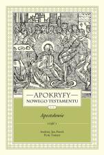 Apokryfy Nowego Testamentu. Apostołowie. Tom II, część 1 - Andrzej, Jan, Paweł, Piotr, Tomasz, ks. Marek Starowieyski