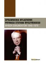 Uprawnienia wyjątkowe s.wyszyńskiego dok.1948-1979 - Wybór dokumentów 1948-1979, Kazimierz Śmigiel, Piotr Lewandowski