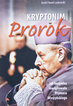 Kryptonim: Prorok - Jak bezpieka inwigilowała Prymasa Wyszyńskiego, Jacek Paweł Laskowski