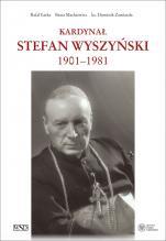 Kardynał Stefan Wyszyński 1901–1981 - 1901–1981, Rafał Łatka, Beata Mackiewicz, ks. Dominik Zamiatała