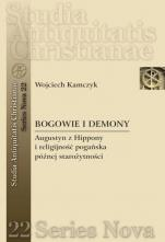 Bogowie i demony  - Augustyn z Hippony i religijność pogańska późnej starożytności, Wojciech Kamczyk