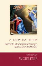 Koronki do Najświętszego Serca Jezusowego Tom I - Wcielenie, o. Leon Jan Dehon