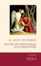 Koronki do Najświętszego Serca Jezusowego Tom II - Męka, o. Leon Jan Dehon