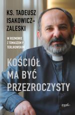 Kościół ma być przezroczysty - , ks. Tadeusz Isakowicz-Zaleski, Tomasz P. Terlikowski