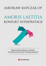 Amoris laetitia. Konflikt interpretacji - , Jarosław Kupczak OP