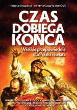 Czas dobiega końca  - Wielkie przepowiednie dla Polski i świata, Teresa Kowalik, Przemysław Słowiński