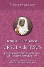 Ursula de Jesus - Cierpienia dusz czyśćcowych w relacji XVII-wiecznej mistyczki z Peru, Tomasz P. Terlikowski
