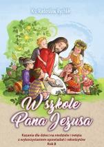 W szkole Pana Jezusa. Rok B - Kazania dla dzieci na niedziele i święta z wykorzystaniem opowiadań i rekwizytów, ks. Radosław Rychlik