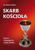 Skarb Kościoła - Kazania mistagogiczne o Mszy Świętej, ks. Roman Stafin