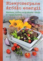 Niewyczerpane źródło energii  - Nasiona, rosliny strączkowe i zboża w naszej kuchni, Cinzia Trenchi
