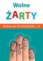 Wolne żarty Humor po chrześcijańsku 2.0 - Humor po chrześcijańsku 2.0, oprac. Magdalena Maziarz