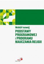 Wokół nowej podstawy programowej i programu nauczania religii - , red. Aleksandra Bałoniak