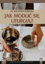 Jak modlić się liturgią? - , ks. Krzysztof Porosło