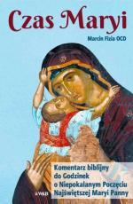 Czas Maryi Komentarz biblijny do Godzinek - Komentarz biblijny do Godzinek o Niepokalanym Poczęciu Najświętszej Maryi Panny, Marcin Fizia OCD