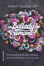 Ballady i romanse  - Od zakochania do miłości, czyli krótki niepodręcznik budowania związku, Adam Szustak OP