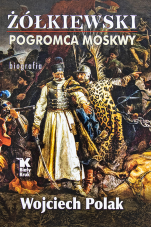 Żółkiewski - pogromca Moskwy  - Biografia, Wojciech Polak