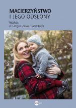 Macieżyństwo i jego odsłony - , red. ks. Grzegorz Godawa, Łukasz Ryszka
