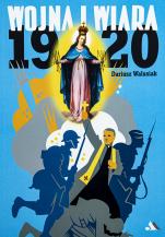 Wojna i wiara. 1920 - , Dariusz Walusiak