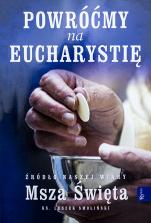 Powróćmy na Eucharystię - Źródło naszej Wiary Msza Święta, ks. Leszek Smoliński