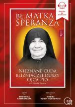 Bł. Matka Speranza CD - Nieznane cuda bliźniaczej duszy ojca Pio, Zavala Jose Maria