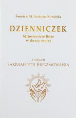 Dzienniczek sakrament bierzmowania - Miłosierdzie Boże , s. Faustyna Kowalska