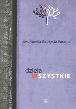 Dzieła wszystkie. Św. Kamila Baptysta Varano - , św. Kamila Baptysta Varano