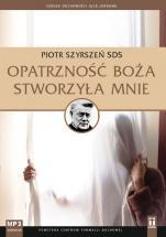 Opatrzność Boża stworzyła mnie  - , Piotr Szyrszeń SDS