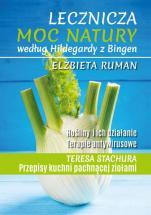 Lecznicza moc natury według Hildegardy z Bingen - Rośliny i ich działanie. Terapie antywirusowe, Elżbieta Ruman