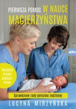 Pierwsza pomoc w nauce macierzyństwa wyd. 2 - Sprawdzone rady położnej rodzinnej, Lucyna Mirzyńska