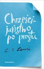 Chrześcijaństwo po prostu / nowe wydanie - , Clive Staples Lewis