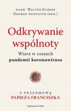 Odkrywanie wspólnoty - Wiara w czasach pandemii koronawirusa, red. kard. Walter Kasper, George Augustin