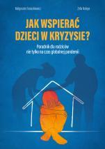 Jak wspierać dzieci w kryzysie? - Poradnik dla rodziców nie tylko na czas globalnej pandemii, Małgorzata Taraszkiewicz, Zofia Nalepa
