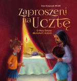 Zaproszeni na Ucztę - O Mszy Świętej dla małych i dużych, Ines Krawczyk MChR