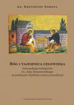 """Bóg i tajemnica człowieka - Antropologia teologiczna św. Jana Damasceńskiego na podstawie """"Wykładu wiary prawdziwej"""", ks. Krzysztof Sordyl"""