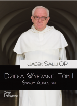 Dzieła wybrane. Tom 1 Święty Augustyn - Święty Augustyn, Jacek Salij OP