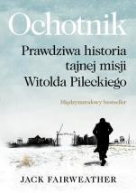 Ochotnik Prawdziwa historia tajnej misji Witolda Pileckiego - Prawdziwa historia tajnej misji Witolda Pileckiego, Jack Fairweather