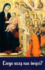 Czego uczą nas święci? - , Joanna Ottea