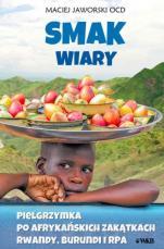 Smak wiary - Pielgrzymka po afrykańskich zakątkach Rwandy, Burundi i RPA, Maciej Jaworski OCD