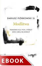 Modlitwa Poradnik dla tych, którzy (nie) lubią się modlić - Poradnik dla tych, którzy (nie) lubią się modlić, Dariusz Piórkowski SJ