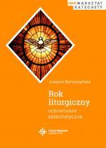 Rok liturgiczny. Scenariusze katechetyczne - , Justyna Bartoszyńska