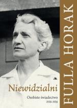 Niewidzialni. Osobiste świadectwo 1938-1956 - , Fulla Horak