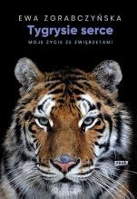 Tygrysie serce  - Moje życie ze zwierzętami, Ewa Zgrabczyńska