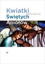 Kwiatki Świętych Aniołów - Mistyczne spotkania, wizje świętych, modlitwy, ks. Marcello Stanzione