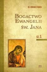 Bogactwo Ewangelii św. Jana cz. 3 - , ks. Edward Staniek