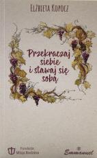 Przekraczaj siebie i stawaj się sobą - , Elżbieta Kopocz