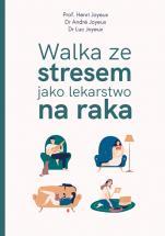 Walka ze stresem jako lekarstwo na raka - , Henri Joyeux, André Joyeux, Luc Joyeux