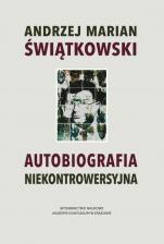 Autobiografia niekontrowersyjna - , Andrzej Marian Świątkowski